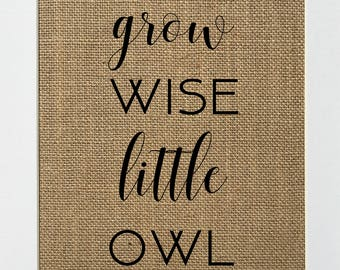 Grow Wise Little Owl - BURLAP SIGN 5x7 8x10 - Rustic Vintage/Home Decor/Nursery/Love House Sign