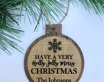 CUSTOM Have A Very Holly Jolly Merry Christmas / Snowflake / Family Gift / Rustic / Christmas Ornament / Wood Burlap / Christmas Gift