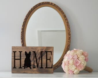 Home Sign with French Bulldog Silhouette on Stained Wood, Dog Decor, Dog Painting, Gift for Dog People, New Puppy Gift Housewarming Gift