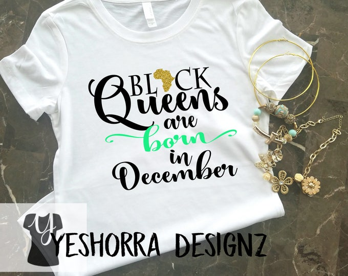 Black Queens are Born in December, Birthday Queen Shirt, Birthday Girl Shirt, 21st Birthday, Birthday Shirt, Birthday Girl, Queens are born