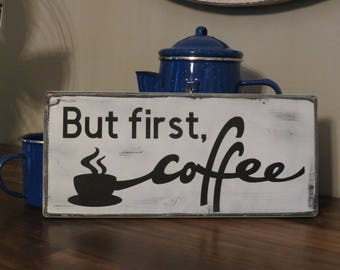 Coffee Sign, But First Coffee, Kitchen Wall Decor, Home Decor, Farmhouse Wall Decor, Distressed