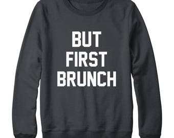 But First Brunch Sweatshirt Funny Saying Trendy Sweatshirt Fashion Quote Slogan Sweatshirt Oversized Jumper Sweatshirt Women Sweatshirt Men
