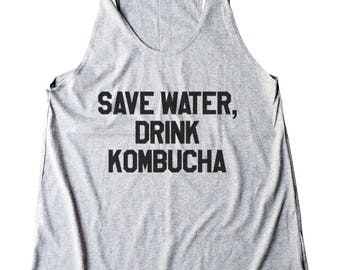 Save Water Drink Kombucha Tshirt Women Fashion Shirt Ladies Gifts Funny Top Fitness Tank Top Women Shirt Racerback Shirt Gifts Lady Shirt