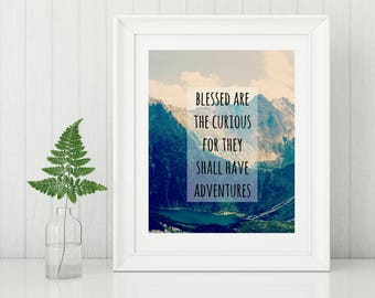 Blessed Are The Curious For They Shall Have Adventures | Mountains | Print Instant Art INSTANT DOWNLOAD