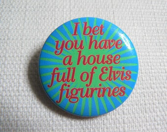 Vintage 90s I bet you have a house full of Elvis figurines Pin / Button / Badge (Date Stamped 1994)