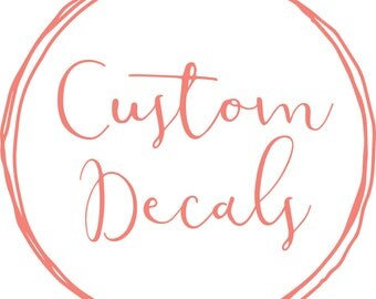 Custom Decals - Decals Made To Order For Business, Home Or Just For Fun!