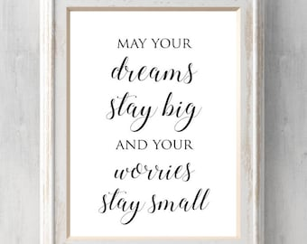 My Wish Print. May your dreams stay big and your worries stay small. Rascal Flatts. Nursery. Graduation. All Prints BUY 2 GET 1 FREE!
