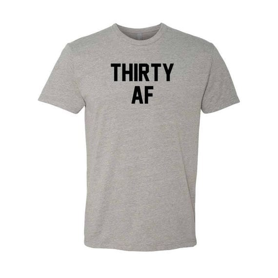 30th Birthday Shirt. Birthday Shirt. 30th Birthday For Him. Thirty AF. Dirty Thirty. Birthday. Thirty AF Shirt. 30th birthday decorations