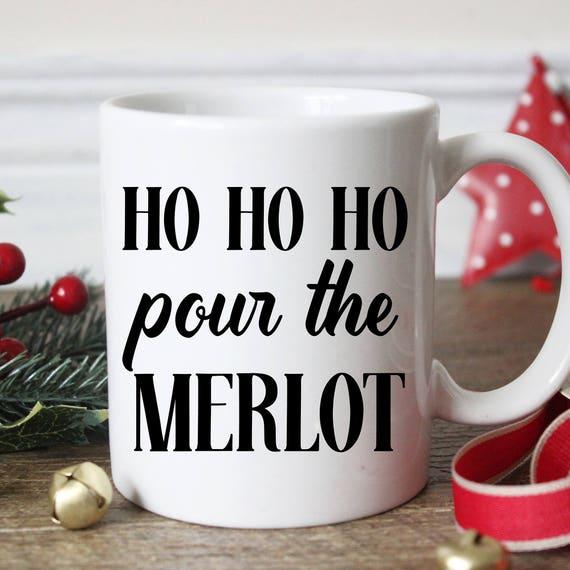 HO HO HO Pour the Merlot Funny Christmas Coffee Mug - Holiday Coffee Cup - Funny Wine Gift