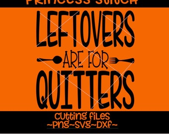 Leftovers Are For Quitters, Fun Unisex, Funny and Festive svg, thanksgiving svg, Fall Time T-Shirt, thanksgiving shirt svg, family shirt