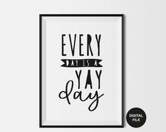 Every Day Is A Yay Day Kids Quote, Printable Wall Art, Kids Typography Print, Inspirational Children's Digital Download, Modern Nursery