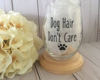 Dog Mom, Dog hair dont care, Gift for dog lover, Dog lover gift, Dog Dad,Dog Lover Wine Glass, Pet Lover Present
