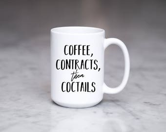 Funny Real Estate Agent Mug, Coffee, Contracts, then Coctails Mug, Realtor Mug, Real Estate Agent Gift, Realtor Gift, Gift for Agent, Coffee
