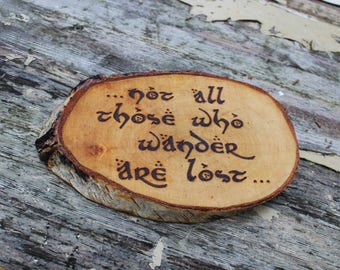 Lord of the Rings Quote Log Slice Tree Wood Burning Pyrography Tolkien Quote Not All Those Who Wander Are Lost Quote Personalised