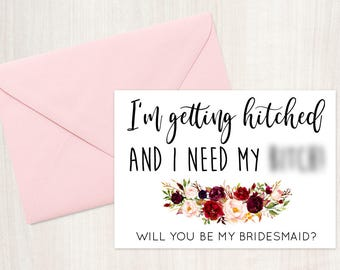 Funny Bridesmaid Card, Will you be my Bridesmaid? I'm getting hitched and I need my b*tch! - Maid of Honor, Matron of Honor, Bridesmaid Card