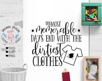 laundry svg, laundry quote, family svg, the most memorable days end with the dirtiest clothes, mud svg, kids svg, home svg, decal design