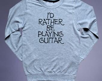 Guitar Sweat I'd Rather Be Playing Guitar Slogan Rock Band Sweat Punk Rocker Grunge Alternative Clothing Tumblr Sweatshirt