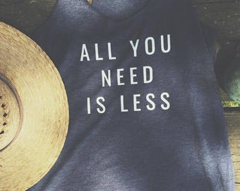 All You Need Is Less Shirt | minimalist shirt, modern minimalist tank top, simple life, all you need is less tshirt, minimalism, minimalists
