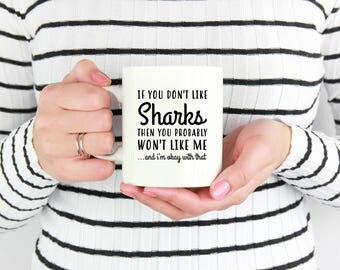 Shark Mug, If You Don't Like Sharks Then You Probably Won't Like Me, Shark Gift, Shark Gifts for Women, Cute Shark Mug, Shark Coffee Mug