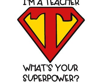 I'm A Teacher, What's Your Superpower? SVG Digital Download