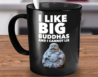 Buddha Mug - Buddha Gifts - Funny Yoga Gifts - Yoga Teacher Gift - Yoga Mug - I Like Big - Buddhas - And I Cannot Lie - Namaste Gift