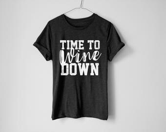 Time To Wine Down Shirt - Wine Tee - Wine Gift - Wine Lover - Best Friend Shirt - Gift For Her - Gift For Him - Anniversary Gift - Party Tee