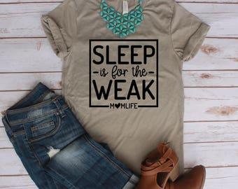 Sleep Is For The Weak Shirt / Mom Life Shirt / Mother Shirt / Mom Shirt / Mama Shirt / Mothers Day Shirt