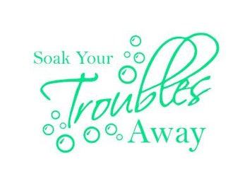 SOAK your TROUBLES AWAY; interior design, bathroom Quotes, Quote Decals, Fast Processing!