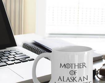 Alaskan Malamute Mug - Alaskan Malamute Gifts - Funny Alaskan Malamute Coffee Mug - Mother Of Alaskan Malamute - Mother Of Dragons