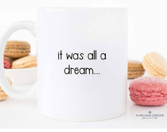 Coffee Mug/It was all a dream...Mug/Biggie Smalls quote/Cute quote coffee mug/Sizes 11oz or 15oz/ hite ceramic Coffee Mug/Makes a great gift
