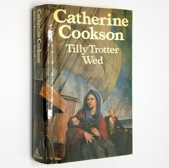 Tilly Trotter Wed by Catherine Cookson 1981 1st Edition Hardcover HC w/ Dust Jacket DJ - Heinemann London - Romance