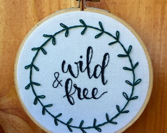 Wild and Free Hand Embroidered Hoop Art