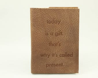 today is a gift. that s why it s called present. -Notebook with quota, leather bound journal, DIN A6, pocketbook,.