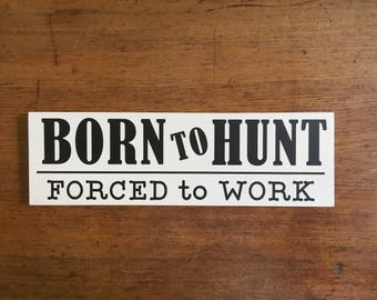 Hunting Signs, Hunting Gifts, Hunting Decor, Born To Hunt, Gift For Him, Man Cave Decor,  5.5x18