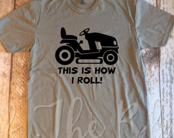 This How I Roll Lawn Mower TShirt, Dad Shirt, Fathers Day, Lawncare