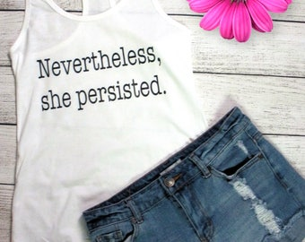 Nevertheless she persisted tank top, women's shirt, white racerback tank top, gift for her