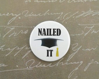 Pinback Badge - Graduation badge - Nailed it - Graduation magnet - well done
