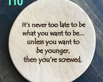 Never Too Late - Funny Leather Coasters