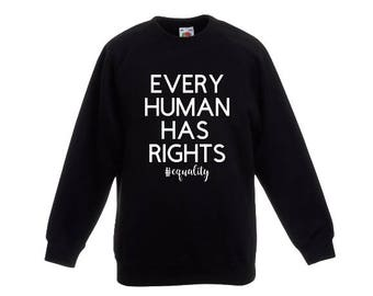Every Human Has Rights sweatshirt- Equality Shirt- Human Rights- Human Rights Sweatshirt