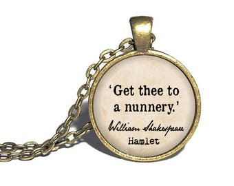 William Shakespeare, 'Get Thee to a Nunnery' Hamlet Jewelry, William Shakespeare Quote Necklace, Bracelet, Keychain