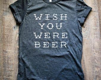 Beer Shirt - Wish You Were Beer Shirt // Beer T-Shirt // Craft Beer Shirt // Beer Lover Gift // Beer Gift