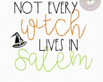 Halloween SVG, Not Every Witch lives in Salem Svg, Halloween SVG File, Witch Svg, Trick or Treat Svg, Cutting File, Halloween Svg Cut File