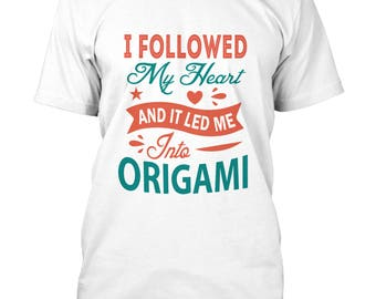 I Followed my heart and let me into ORIGAMI t-shirt- gift for origami lovers, for her-Origami gifts ideas for anniversary, for christmas,