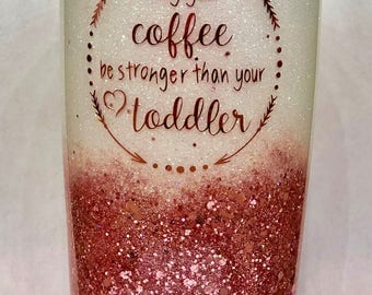 May Your Coffee Be Stronger than Your Toddler- Ombre Tumbler