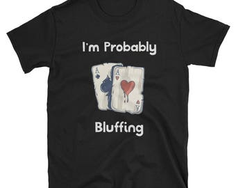 Funny Poker Shirts & Gifts I'm Probably Bluffing Poker Player T-shirt