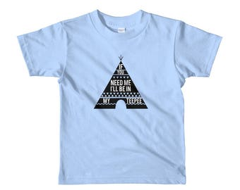 If You Need Me I'll Be In My Teepee T-shirt: Kids Short Sleeve