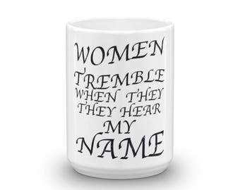 Women Tremble When They Hear My Name distressed Spartees Mug