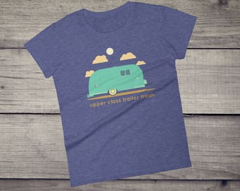 Upper Class Trailer Trash T-Shirt funny rv recreation vehicle camping glamping Women's short sleeve t-shirt tee tshirt