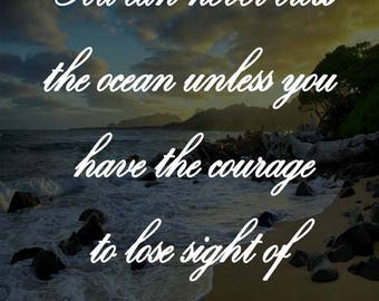 You Can Never Cross The Ocean Unless You Have The Courage To Lose Sight of The Shore - Instant Digital Download Motivational Art Poster
