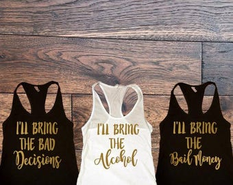 Best Friend Shirts, Best Friend Tanks, I'll Bring The Alcohol, I'll Bring The Bad Decisions, I'll Bring The Bail Money, Besties, Night Out